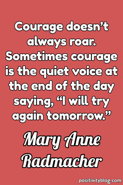 Courage Quote by Mary Anne Radmacher