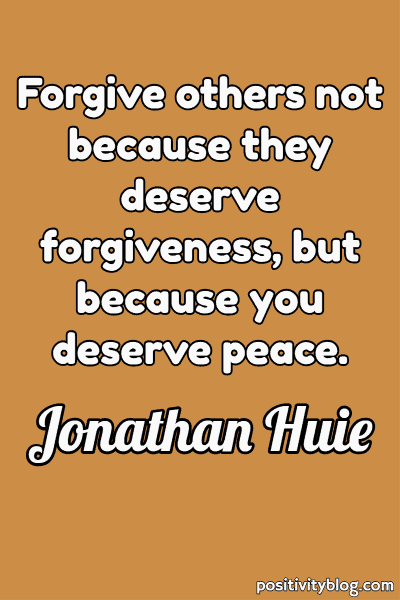 Forgiveness Quote by Jonathan Huie