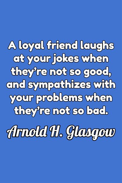 Friendship Quote by Arnold Glasgow