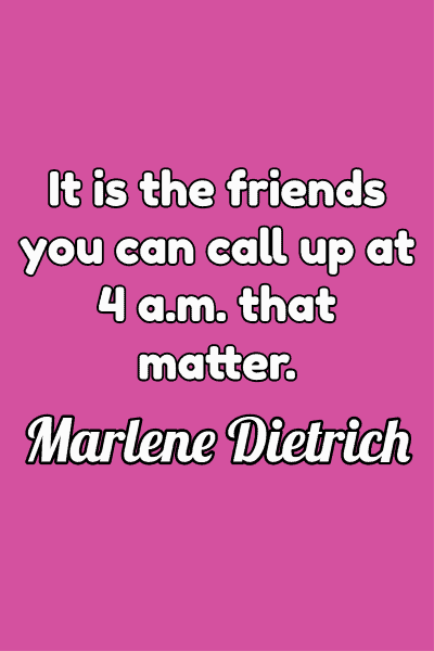 Friendship Quote by Marlene Dietrich