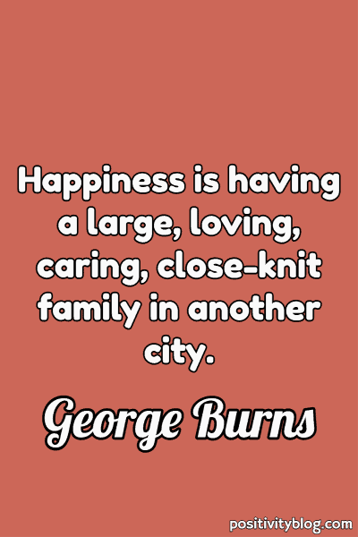 Happiness Quote by George Burns