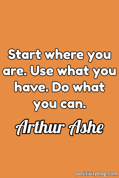 Monday Motivation Quote by Arthur Ashe