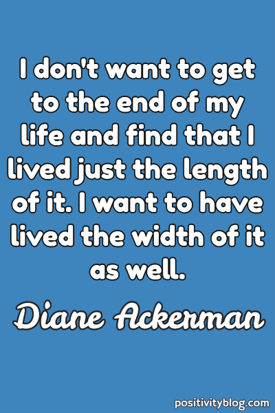Monday Motivation Quote by Diane Ackerman