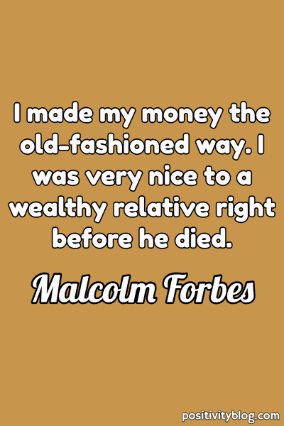 Money and Wealth Quote by Malcolm Forbes