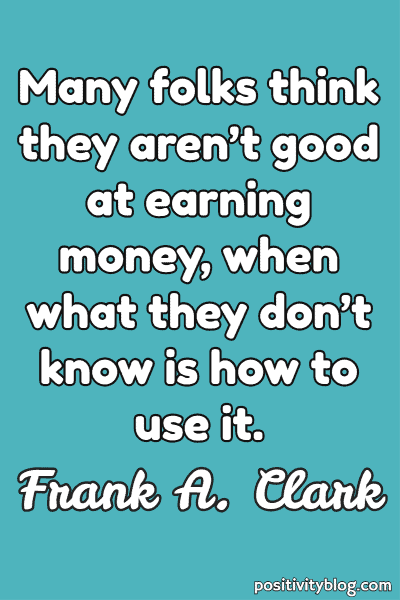 Money and Wealth Quote by Frank A. Clark