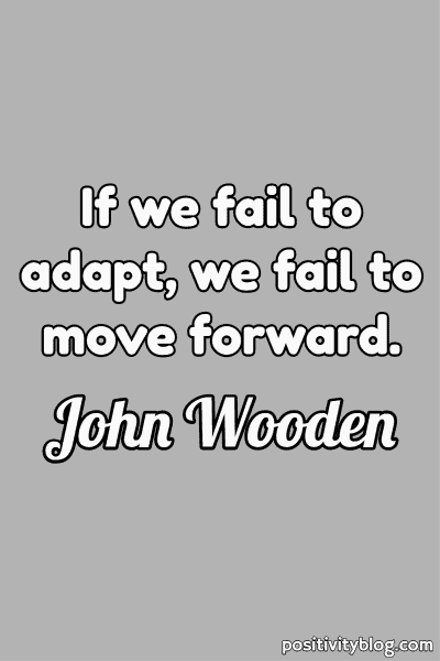 Moving Forward Quote by John Wooden