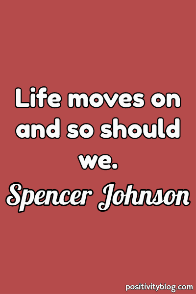 Moving Forward Quote by Spencer Johnson