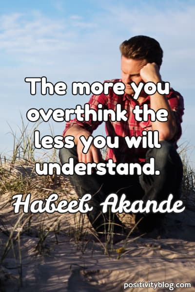 Overthinking Quote by Habeeb Akande
