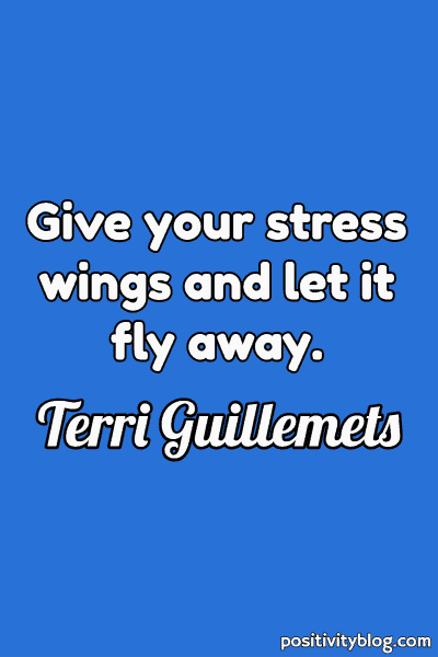 Quote on Stress by Terri Guillemets