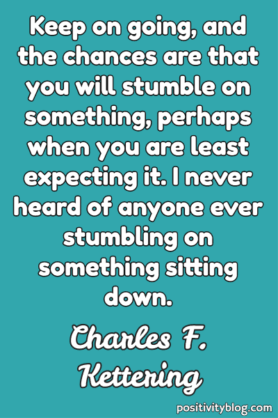 Word of Encouragement by Charles F. Kettering
