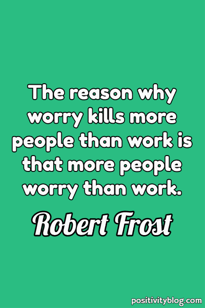 Worry Quotes by Robert Frost